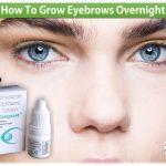 How To Grow Eyebrows Overnight