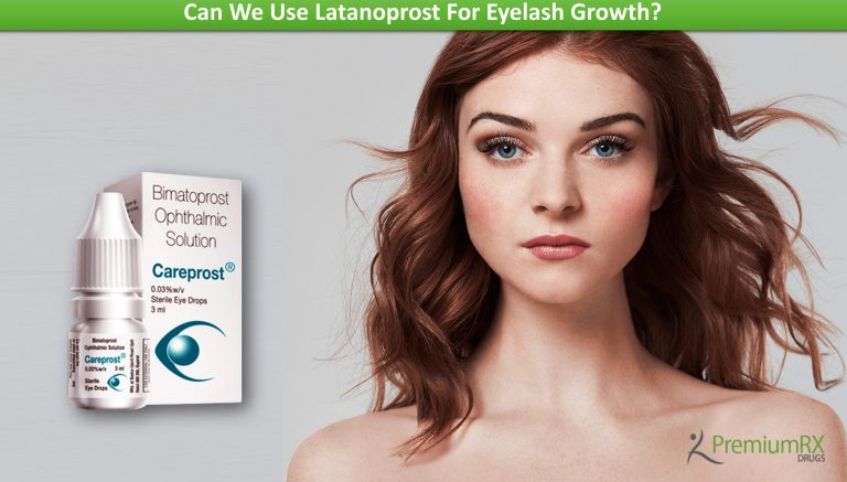 Can We Use Latanoprost For Eyelash Growth